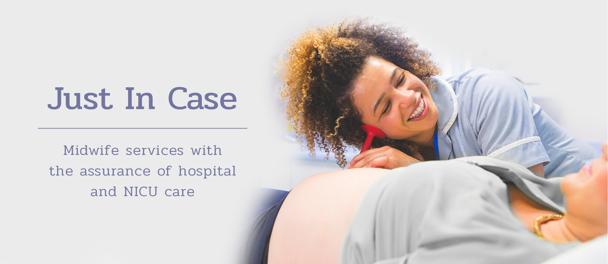 Just In Case - Midwife services with the assurance of hospital and NICU care